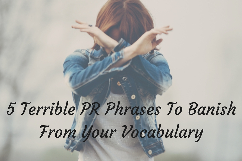 5 Terrible PR Phrases To Banish From Your Vocabulary