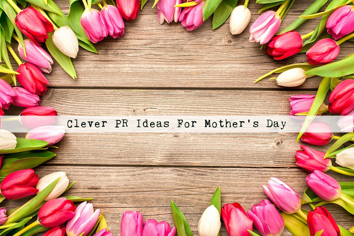 Clever PR Ideas For Mother's Day
