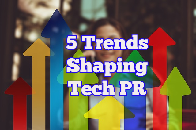 5 Trends Shaping Tech PR