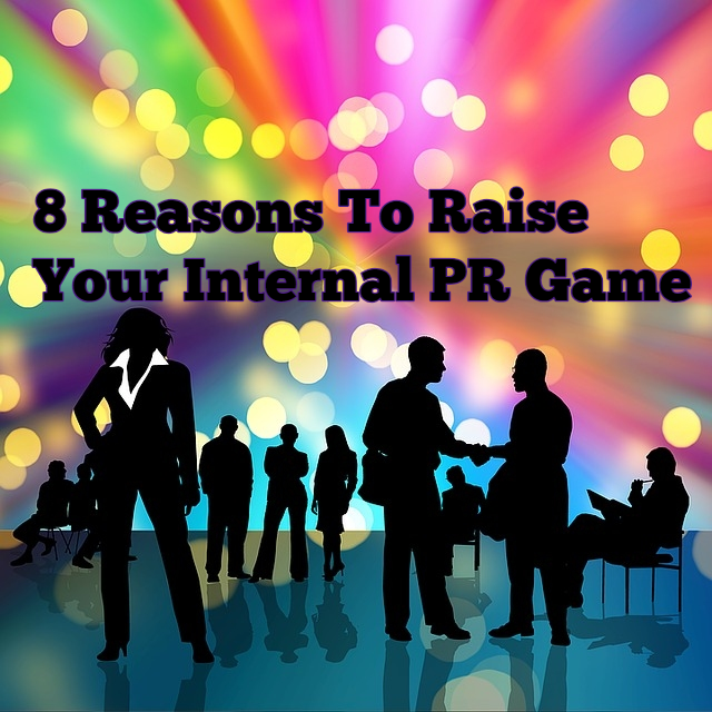 8 reasons to raise your internal PR game