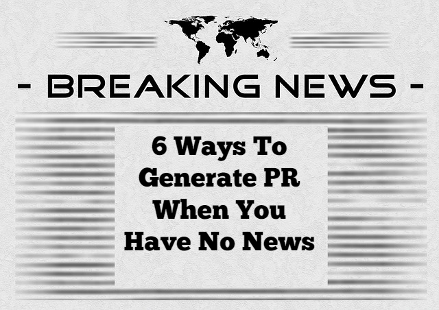6 ways to generate PR when you have no news
