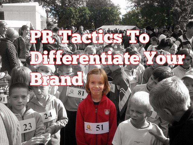 PR Tactics To Differentiate Your Brand