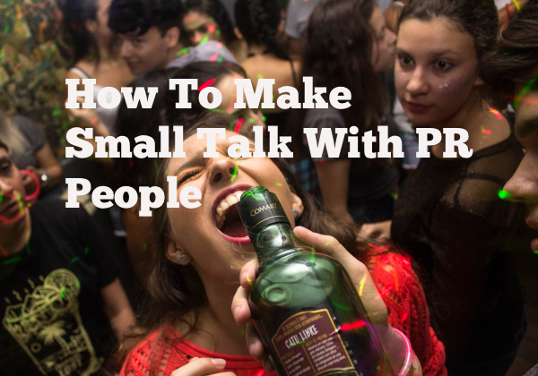 How To Make Small Talk With PR People