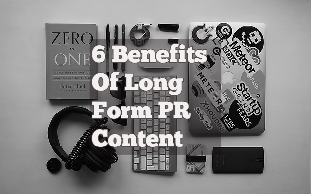 6 Benefits Of Long Form PR Content