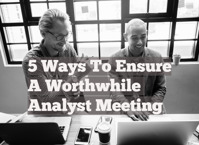 5 Ways To Ensure A Worthwhile Analyst Meeting