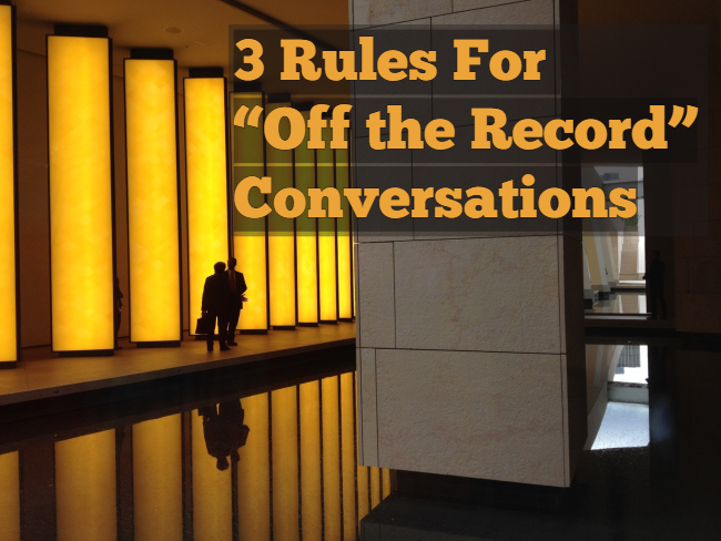 "3 Rules For ""Off the Record"" Conversations"