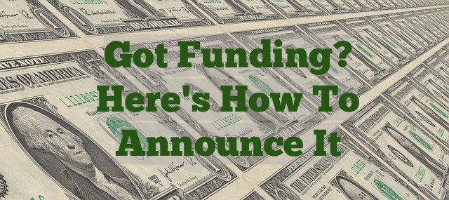 Got Funding? Here's How To Announce It