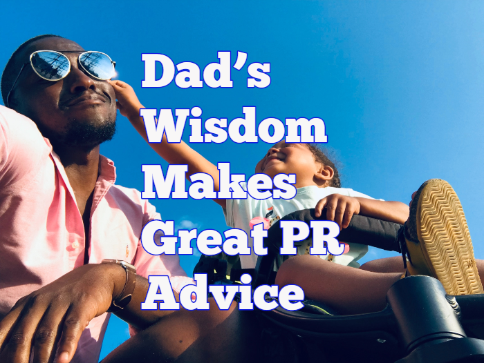Dad's Wisdom Makes Great PR Advice